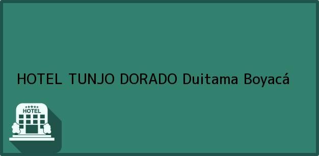 Teléfono, Dirección y otros datos de contacto para HOTEL TUNJO DORADO, Duitama, Boyacá, Colombia