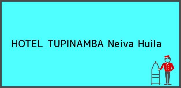 Teléfono, Dirección y otros datos de contacto para HOTEL TUPINAMBA, Neiva, Huila, Colombia