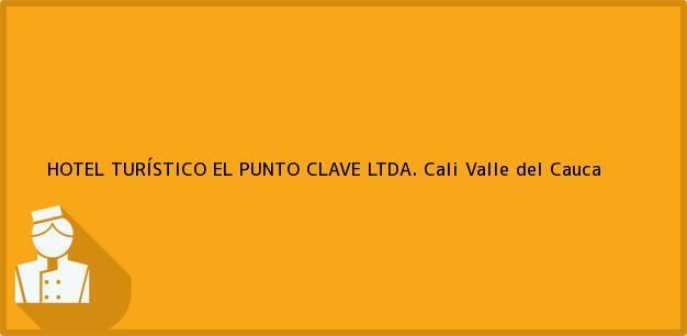 Teléfono, Dirección y otros datos de contacto para HOTEL TURÍSTICO EL PUNTO CLAVE LTDA., Cali, Valle del Cauca, Colombia