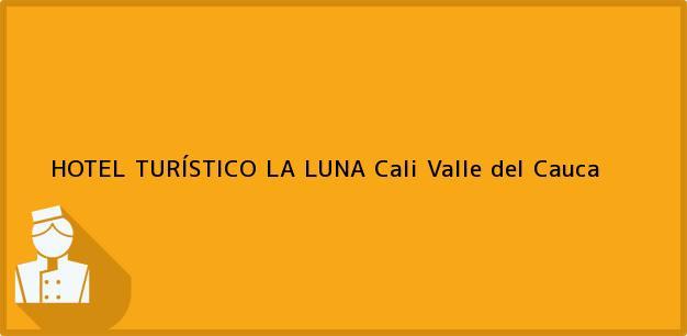Teléfono, Dirección y otros datos de contacto para HOTEL TURÍSTICO LA LUNA, Cali, Valle del Cauca, Colombia