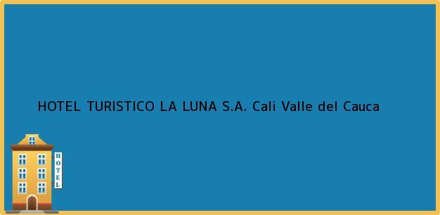 Teléfono, Dirección y otros datos de contacto para HOTEL TURISTICO LA LUNA S.A., Cali, Valle del Cauca, Colombia