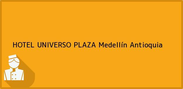 Teléfono, Dirección y otros datos de contacto para HOTEL UNIVERSO PLAZA, Medellín, Antioquia, Colombia