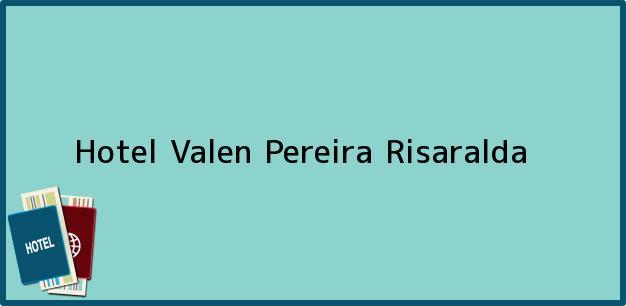 Teléfono, Dirección y otros datos de contacto para Hotel Valen, Pereira, Risaralda, Colombia