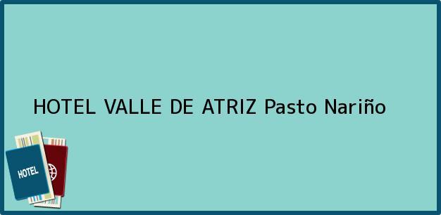 Teléfono, Dirección y otros datos de contacto para HOTEL VALLE DE ATRIZ, Pasto, Nariño, Colombia