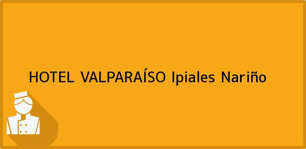 Teléfono, Dirección y otros datos de contacto para HOTEL VALPARAÍSO, Ipiales, Nariño, Colombia