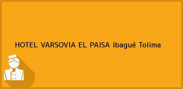 Teléfono, Dirección y otros datos de contacto para HOTEL VARSOVIA EL PAISA, Ibagué, Tolima, Colombia