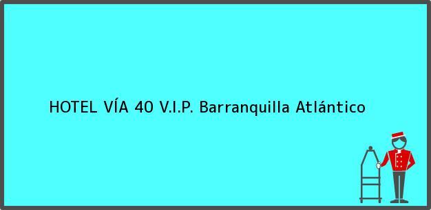 Teléfono, Dirección y otros datos de contacto para HOTEL VÍA 40 V.I.P., Barranquilla, Atlántico, Colombia