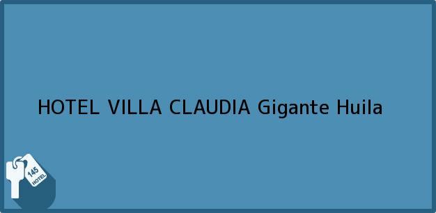Teléfono, Dirección y otros datos de contacto para HOTEL VILLA CLAUDIA, Gigante, Huila, Colombia