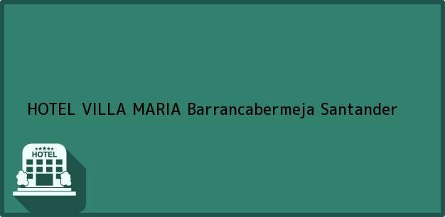 Teléfono, Dirección y otros datos de contacto para HOTEL VILLA MARIA, Barrancabermeja, Santander, Colombia