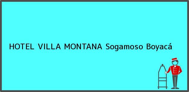 Teléfono, Dirección y otros datos de contacto para HOTEL VILLA MONTANA, Sogamoso, Boyacá, Colombia