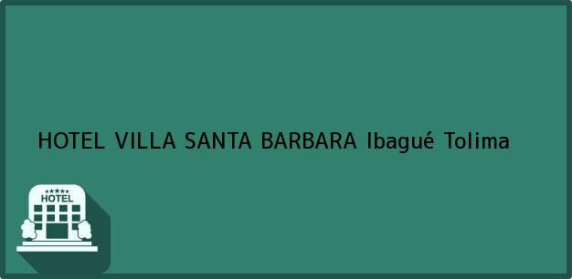 Teléfono, Dirección y otros datos de contacto para HOTEL VILLA SANTA BARBARA, Ibagué, Tolima, Colombia