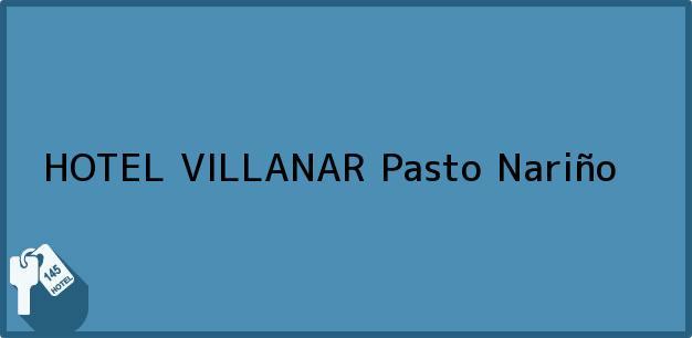 Teléfono, Dirección y otros datos de contacto para HOTEL VILLANAR, Pasto, Nariño, Colombia