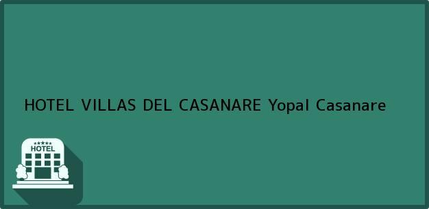 Teléfono, Dirección y otros datos de contacto para HOTEL VILLAS DEL CASANARE, Yopal, Casanare, Colombia