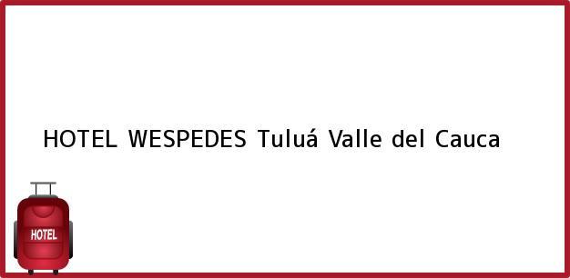 Teléfono, Dirección y otros datos de contacto para HOTEL WESPEDES, Tuluá, Valle del Cauca, Colombia