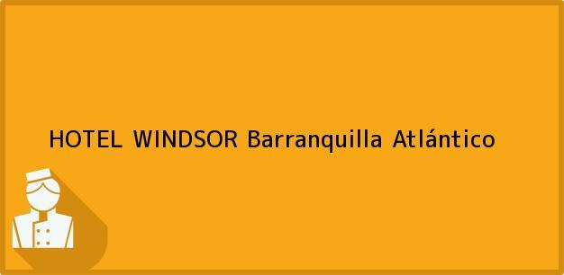 Teléfono, Dirección y otros datos de contacto para HOTEL WINDSOR, Barranquilla, Atlántico, Colombia