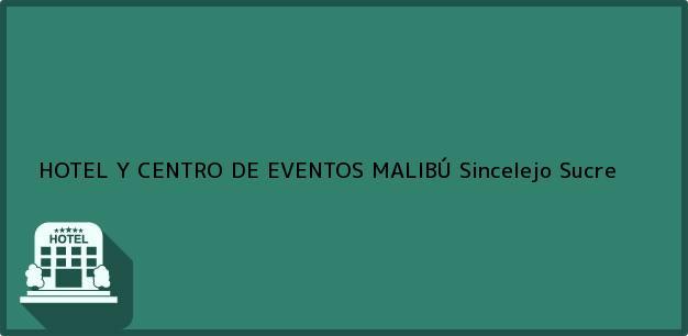 Teléfono, Dirección y otros datos de contacto para HOTEL Y CENTRO DE EVENTOS MALIBÚ, Sincelejo, Sucre, Colombia