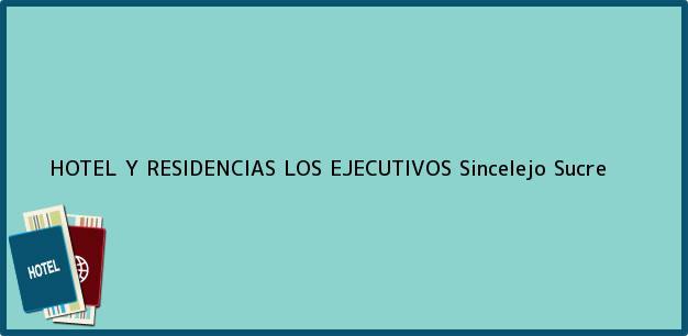 Teléfono, Dirección y otros datos de contacto para HOTEL Y RESIDENCIAS LOS EJECUTIVOS, Sincelejo, Sucre, Colombia