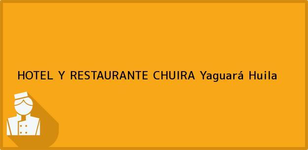 Teléfono, Dirección y otros datos de contacto para HOTEL Y RESTAURANTE CHUIRA, Yaguará, Huila, Colombia