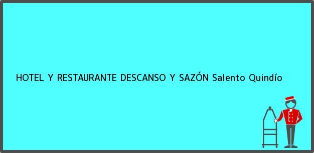 Teléfono, Dirección y otros datos de contacto para HOTEL Y RESTAURANTE DESCANSO Y SAZÓN, Salento, Quindío, Colombia