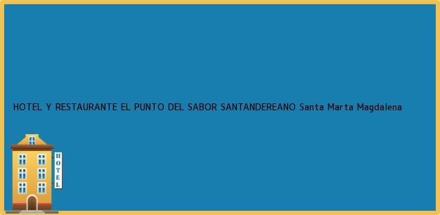 Teléfono, Dirección y otros datos de contacto para HOTEL Y RESTAURANTE EL PUNTO DEL SABOR SANTANDEREANO, Santa Marta, Magdalena, Colombia
