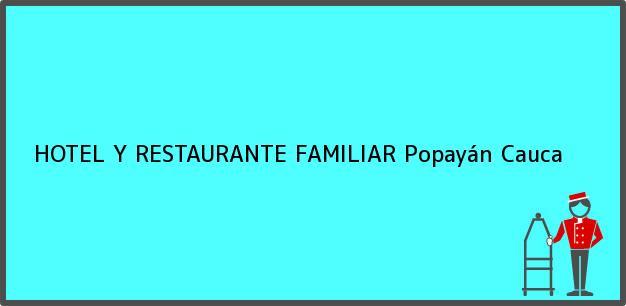 Teléfono, Dirección y otros datos de contacto para HOTEL Y RESTAURANTE FAMILIAR, Popayán, Cauca, Colombia