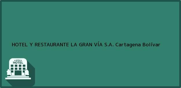 Teléfono, Dirección y otros datos de contacto para HOTEL Y RESTAURANTE LA GRAN VÍA S.A., Cartagena, Bolívar, Colombia