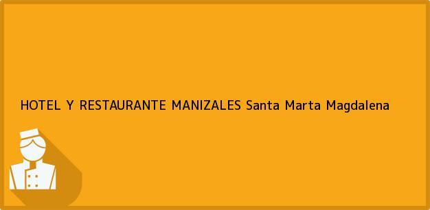 Teléfono, Dirección y otros datos de contacto para HOTEL Y RESTAURANTE MANIZALES, Santa Marta, Magdalena, Colombia