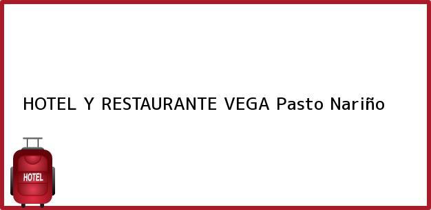 Teléfono, Dirección y otros datos de contacto para HOTEL Y RESTAURANTE VEGA, Pasto, Nariño, Colombia