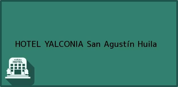 Teléfono, Dirección y otros datos de contacto para HOTEL YALCONIA, San Agustín, Huila, Colombia