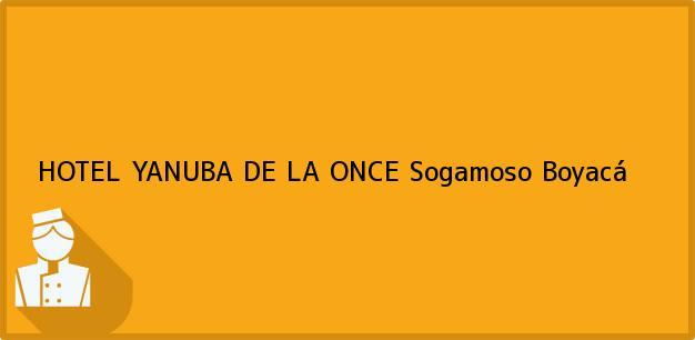 Teléfono, Dirección y otros datos de contacto para HOTEL YANUBA DE LA ONCE, Sogamoso, Boyacá, Colombia