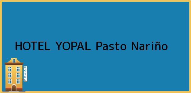 Teléfono, Dirección y otros datos de contacto para HOTEL YOPAL, Pasto, Nariño, Colombia