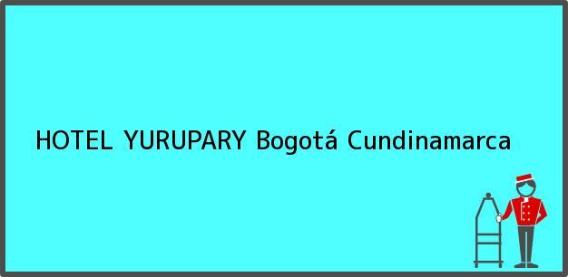 Teléfono, Dirección y otros datos de contacto para HOTEL YURUPARY, Bogotá, Cundinamarca, Colombia