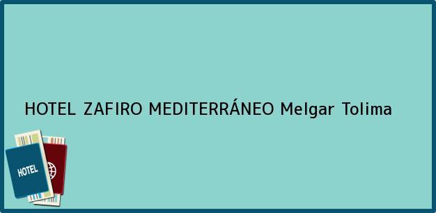 Teléfono, Dirección y otros datos de contacto para HOTEL ZAFIRO MEDITERRÁNEO, Melgar, Tolima, Colombia