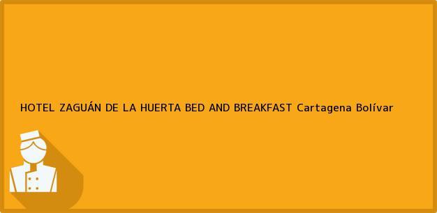 Teléfono, Dirección y otros datos de contacto para HOTEL ZAGUÁN DE LA HUERTA BED AND BREAKFAST, Cartagena, Bolívar, Colombia