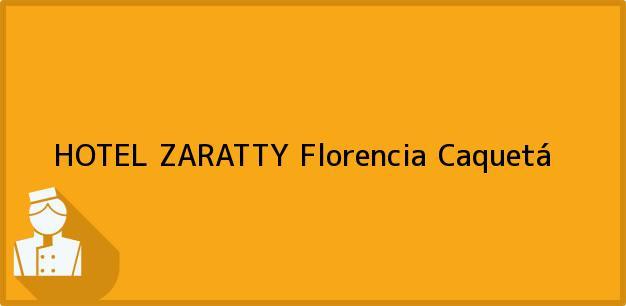 Teléfono, Dirección y otros datos de contacto para HOTEL ZARATTY, Florencia, Caquetá, Colombia