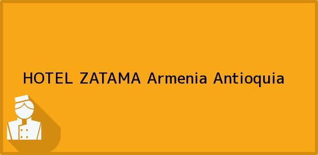 Teléfono, Dirección y otros datos de contacto para HOTEL ZATAMA, Armenia, Antioquia, Colombia
