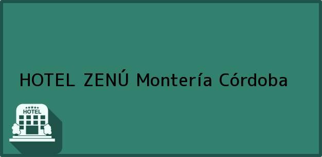 Teléfono, Dirección y otros datos de contacto para HOTEL ZENÚ, Montería, Córdoba, Colombia
