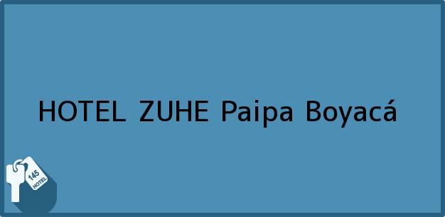 Teléfono, Dirección y otros datos de contacto para HOTEL ZUHE, Paipa, Boyacá, Colombia