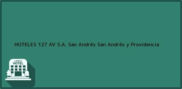 Teléfono, Dirección y otros datos de contacto para HOTELES 127 AV S.A., San Andrés, San Andrés y Providencia, Colombia