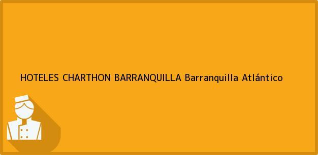Teléfono, Dirección y otros datos de contacto para HOTELES CHARTHON BARRANQUILLA, Barranquilla, Atlántico, Colombia