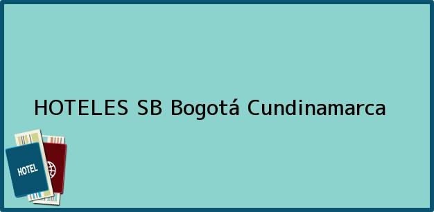 Teléfono, Dirección y otros datos de contacto para HOTELES SB, Bogotá, Cundinamarca, Colombia