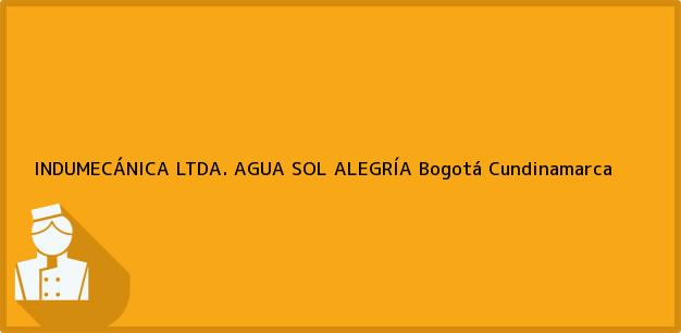 Teléfono, Dirección y otros datos de contacto para INDUMECÁNICA LTDA. AGUA SOL ALEGRÍA, Bogotá, Cundinamarca, Colombia