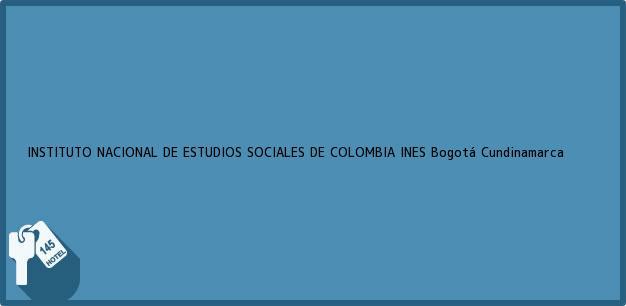 Teléfono, Dirección y otros datos de contacto para INSTITUTO NACIONAL DE ESTUDIOS SOCIALES DE COLOMBIA INES, Bogotá, Cundinamarca, Colombia