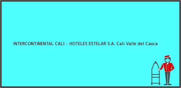 Teléfono, Dirección y otros datos de contacto para INTERCONTINENTAL CALI - HOTELES ESTELAR S.A., Cali, Valle del Cauca, Colombia