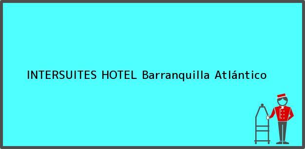 Teléfono, Dirección y otros datos de contacto para INTERSUITES HOTEL, Barranquilla, Atlántico, Colombia