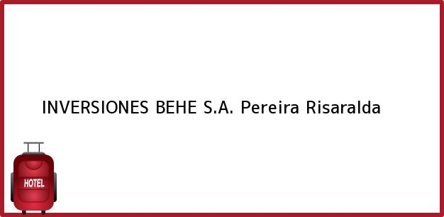 Teléfono, Dirección y otros datos de contacto para INVERSIONES BEHE S.A., Pereira, Risaralda, Colombia