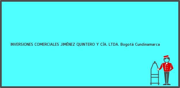 Teléfono, Dirección y otros datos de contacto para INVERSIONES COMERCIALES JIMÉNEZ QUINTERO Y CÍA. LTDA., Bogotá, Cundinamarca, Colombia