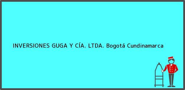 Teléfono, Dirección y otros datos de contacto para INVERSIONES GUGA Y CÍA. LTDA., Bogotá, Cundinamarca, Colombia