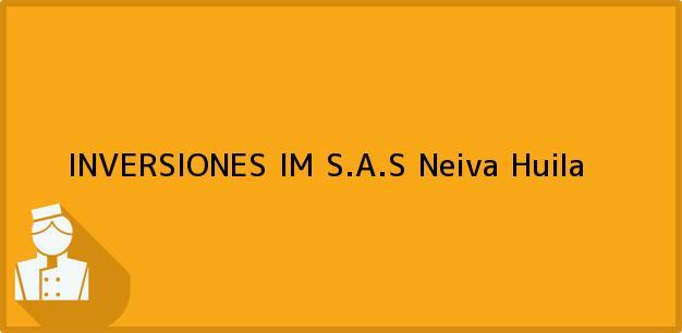 Teléfono, Dirección y otros datos de contacto para INVERSIONES IM S.A.S, Neiva, Huila, Colombia