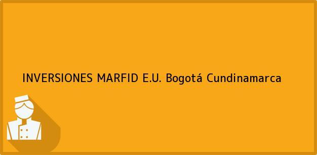 Teléfono, Dirección y otros datos de contacto para INVERSIONES MARFID E.U., Bogotá, Cundinamarca, Colombia